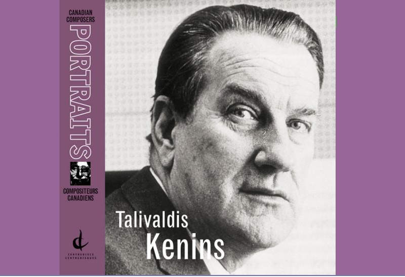 """Tālivalža Ķeniņa mūzikas disks sērijā """"Kanādas komponisti""""."""