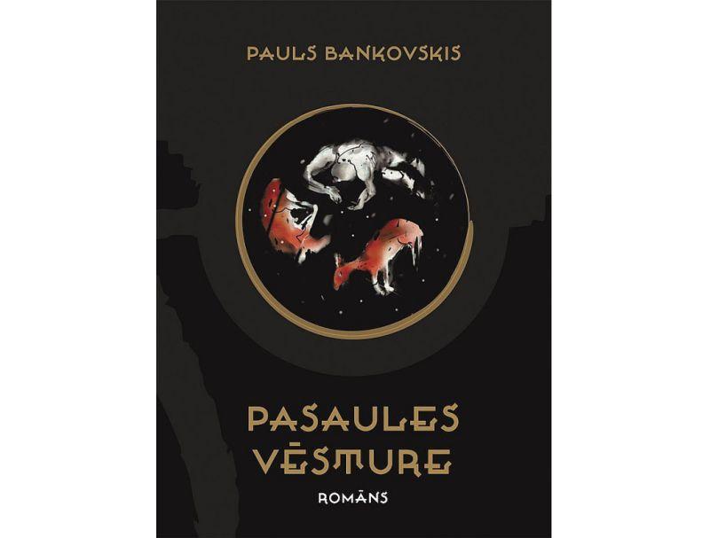 """Pauls Bankovskis, """"Pasaules vēsture"""".  """"Dienas Grāmata"""". 2020."""